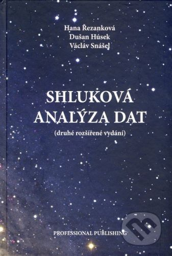 Professional Publishing Shluková analýza dat - Hana Řezanková, Dušan Húsek, Václav Snášel cena od 0 Kč