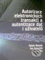 Masarykova univerzita Autorizace elektronických transakcí a autorizace dat i uživatelů - Václav Matyáš, Jan Krhovják a kol. cena od 232 Kč