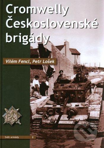 Fencl Vilém, Lošek Petr: CROMWELLY ČESKOSLOVENSKÉ BRIGÁDY cena od 551 Kč