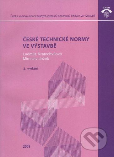 Informační centrum ČKAIT České technické normy ve výstavbě - Ludmila Kratochvílová, Miroslav Ježek cena od 314 Kč