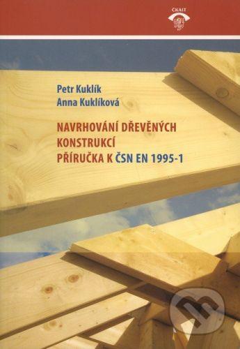 Informační centrum ČKAIT Navrhování dřevěných konstrukcí - Petr Kuklík, Anna Kuklíková cena od 361 Kč