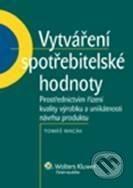 Wolters Kluwer Vytváření spotřebitelské hodnoty - Tomáš Macák cena od 189 Kč