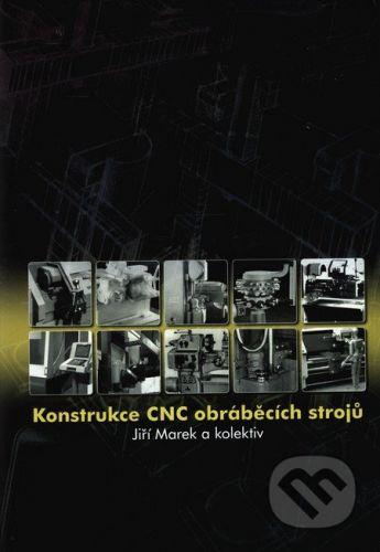 MM publishing Konstrukce CNC obráběcích strojů - Jiří Marek a kol. cena od 368 Kč