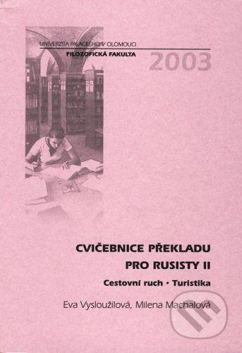 Univerzita Palackého v Olomouci Cvičebnice překladu pro rusisty II - Eva Vysloužilová, Milena Machalová cena od 302 Kč