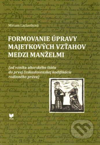 VEDA Formovanie úpravy majetkových vzťahov medzi manželmi - Miriam Laclavíková cena od 279 Kč