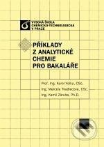 Vydavatelství VŠCHT Příklady z analytické chemie pro bakaláře - Karel Volka, Marcela Tkadlecová, Kamil Záruba cena od 340 Kč