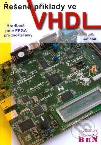 BEN - technická literatura Řešené příklady ve VHDL - Jiří Král cena od 173 Kč