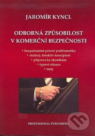 Kyncl Jaromír: Odborná způsobilost v komerční bezpečnosti cena od 201 Kč
