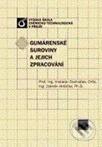 Vydavatelství VŠCHT Gumárenské suroviny a jejich zpracování - Vratislav Ducháček, Zdeněk Hrdlička cena od 419 Kč