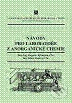 Vydavatelství VŠCHT Návody pro laboratoře z anorganické chemie - Dagmar Sýkorová, Libor Mastný cena od 359 Kč