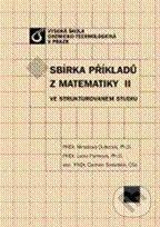 Vydavatelství VŠCHT Sbírka příkladů z matematiky II ve strukturovaném studiu - Miroslava Dubcová, Lucie Purmová, Carmen Simerská cena od 390 Kč