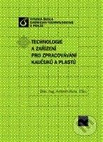 Vydavatelství VŠCHT Technologie a zařízení pro zpracovávání kaučuků a plastů - Antonín Kuta cena od 322 Kč