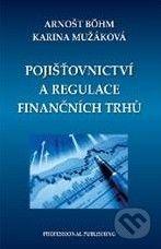 Professional Publishing Pojišťovnictví a regulace finančních trhů - Arnošt Böhm cena od 186 Kč