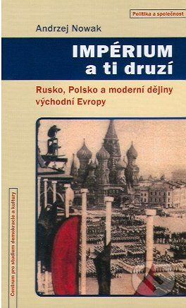 Andrzej Nowak: Impérium a ti druzí cena od 204 Kč