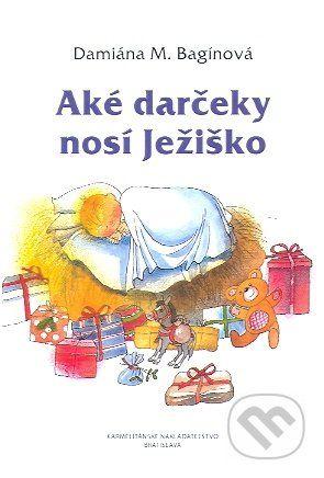 Karmelitánske nakladateľstvo Aké darčeky nosí Ježiško - Damiána M. Bagínová cena od 240 Kč
