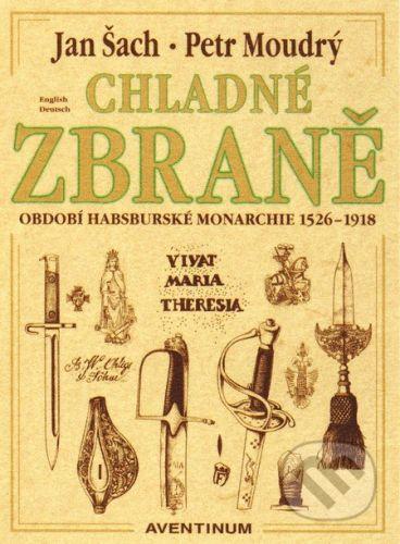 Aventinum Chladné zbraně - Jan Šach, Petr Moudrý cena od 1104 Kč