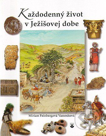 Karmelitánske nakladateľstvo Každodenný život v Ježišovej dobe - Miriam Feinbergová Vamoshová cena od 170 Kč