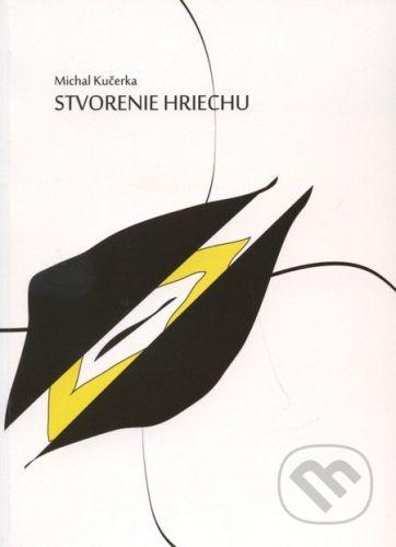 vydavateľ neuvedený Stvorenie hriechu - Michal Kučerka cena od 169 Kč