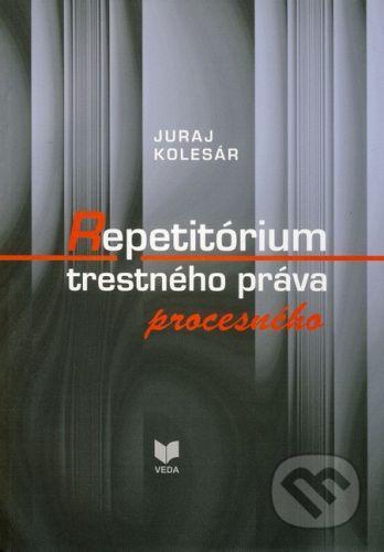VEDA Repetitórium trestného práva procesného - Juraj Kolesár cena od 167 Kč