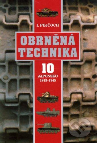 Ivo Pejčoch: Obrněná technika 10 – Japonsko 1919 – 1945 cena od 276 Kč