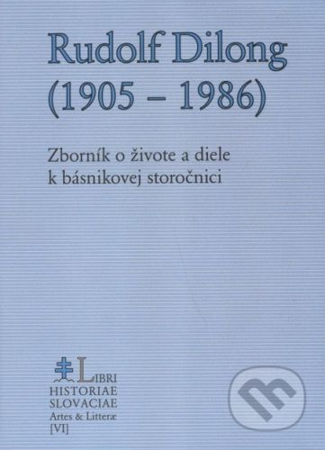 Libri Historiae Rudolf Dilong (1905 - 1986) - Jozef M. Rydlo cena od 430 Kč