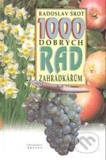 Šrot Radoslav: 1000 dobrých rad zahradkářům cena od 0 Kč