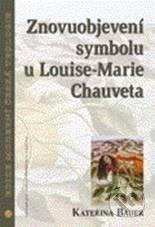 Kateřina Bauerová: Znovuobjevení symbolu u Louise-Marie Chauveta cena od 61 Kč
