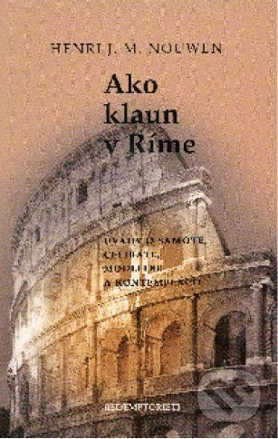 Redemptoristi - Slovo medzi nami Ako klaun v Ríme - Henri J. M. Nouwen cena od 51 Kč