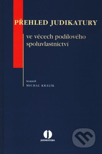 Wolters Kluwer Přehled judikatury ve věcech podílového spoluvlastnictví - Michal Králík cena od 1309 Kč