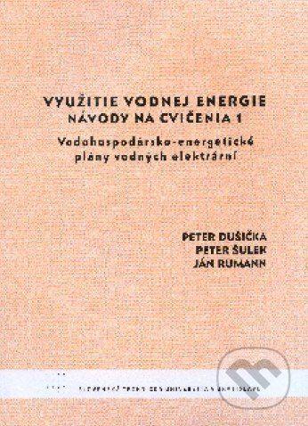 STU Využitie vodnej energie - Návody na cvičenia 1 - Peter Dušička a kol. cena od 77 Kč
