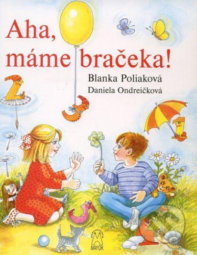 Mayor, s.r.o. Aha, máme bračeka! - Blanka Poliaková, Daniela Ondreičková cena od 91 Kč