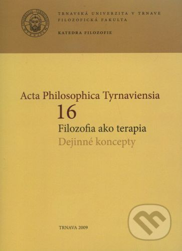 Trnavská univerzita v Trnave - Filozoficka fakulta Acta Philosophica Tyrnaviensia 16 - cena od 115 Kč