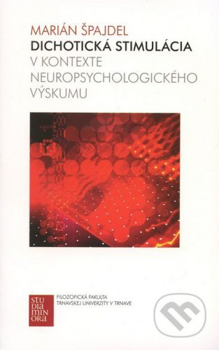 Trnavská univerzita v Trnave - Filozoficka fakulta Dichotická stimulácia v kontexte neuropsychologického výskumu - Marián Špajdel cena od 146 Kč