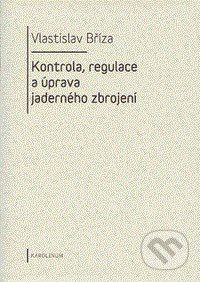 Karolinum Kontrola, regulace a úprava jaderného zbrojení - Vlastislav Bříza cena od 254 Kč