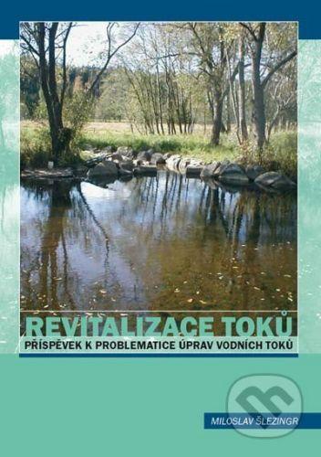 VUTIUM Revitalizace toků - Miloslav Šlezingr cena od 257 Kč