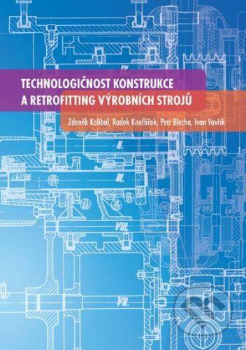 VUTIUM Technologičnost konstrukce a retrofitting výrobních strojů - Zdeněk Kolíbal a kol. cena od 447 Kč