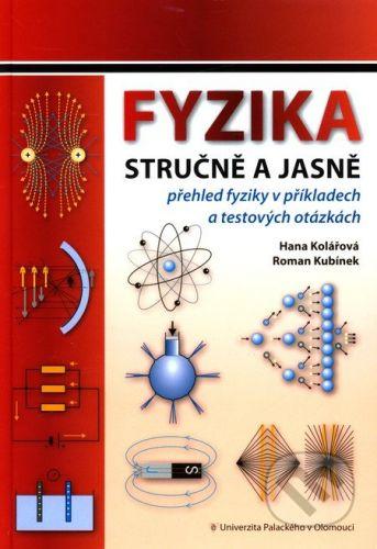 Univerzita Palackého v Olomouci Fyzika stručně a jasně - Hana Kolářová, Roman Kubínek cena od 235 Kč