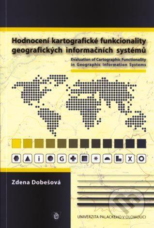 Univerzita Palackého v Olomouci Hodnocení kartografické funkcionality geografických informačních systémů - Zdena Dobešová cena od 107 Kč