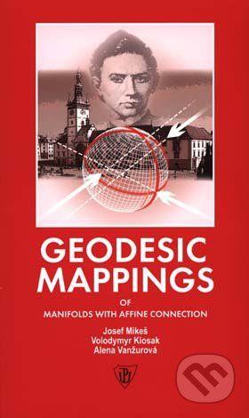 Univerzita Palackého v Olomouci Geodesic Mappings of Manifolds with Affine Connection - Josef Mikeš, Volodymyr Kiosak, Alena Vanžurová cena od 258 Kč