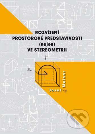 Univerzita Palackého v Olomouci Rozvíjení prostorové představivosti (nejen) ve stereometrii - Josef Molnár cena od 372 Kč