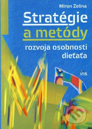 PhDr. Milan Štefanko - IRIS Stratégie a metódy rozvoja osobnosti dieťaťa - Miron Zelina cena od 151 Kč