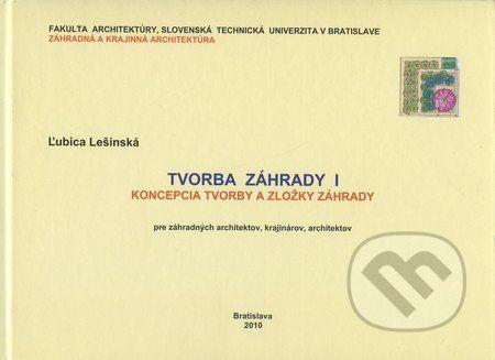 Vydavateľstvo Michala Vaška Tvorba záhrady I - Ľubica Lešinská cena od 361 Kč