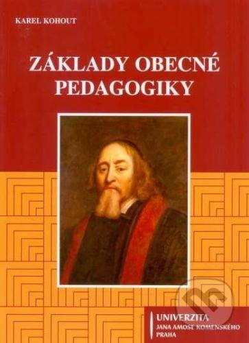 Univerzita J.A. Komenského Praha Základy obecné pedagogiky - Karel Kohout cena od 259 Kč
