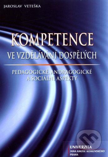 Univerzita J.A. Komenského Praha Kompetence ve vzdělávání dospělých - Jaroslav Veteška cena od 256 Kč