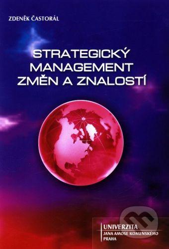 Univerzita J.A. Komenského Praha Strategický management změn a znalostí - Zdeněk Častorál cena od 293 Kč