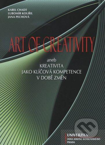 Univerzita J.A. Komenského Praha Art of creativity - Karel Chadt, Lubomír Kouřil, Jana Pechová cena od 209 Kč