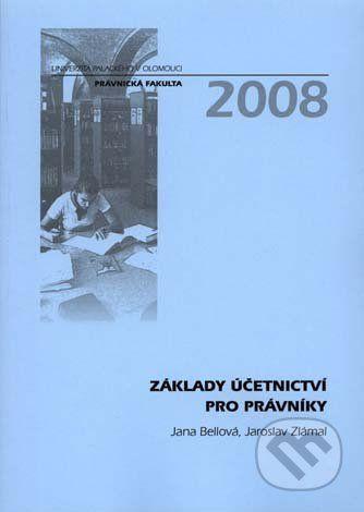 Univerzita Palackého v Olomouci Základy účetnictví pro právníky - Jana Bellová, Jaroslav Zlámal cena od 334 Kč