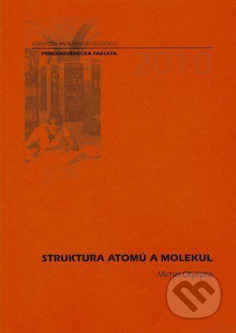 Univerzita Palackého v Olomouci Struktura atomů a molekul - Michal Otyepka cena od 132 Kč