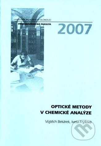 Univerzita Palackého v Olomouci Optické metody v chemické analýze - Vojtěch Bekárek, Iveta Fryšová cena od 132 Kč