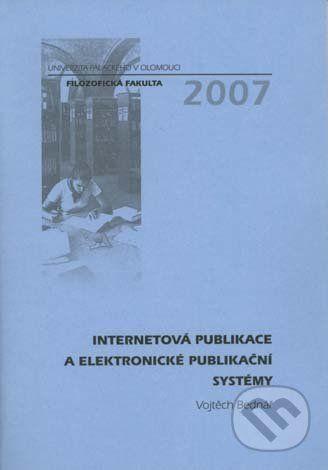 Univerzita Palackého v Olomouci Internetová publikace a elektronické publikační systémy - Vojtěch Bednář cena od 197 Kč